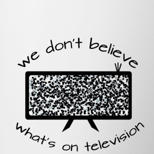 We dont believe whats on television - Contrasting Mug