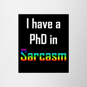 I have a PhD in Sarcasm - Contrasting Mug