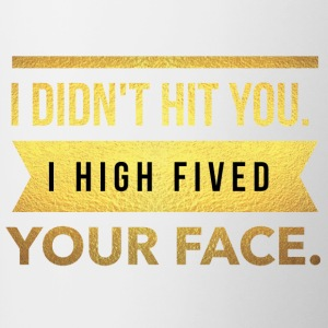 I didn't hit you.I high fived your face - Tasse zweifarbig