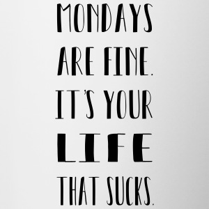 Mondays are finde. It´s your life that sucks. - Tasse zweifarbig