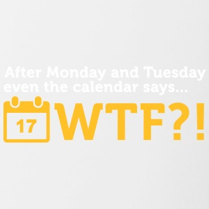 After Tuesday The Calendar Says WTF?! - Contrasting Mug