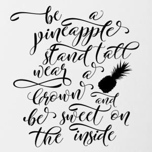 Ananas: Be A Pineapple - Stand Tall, Wear A Crown - Tasse zweifarbig