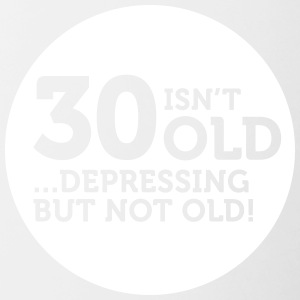 30 Is Not Old. Depressing, But Not Old! - Contrasting Mug