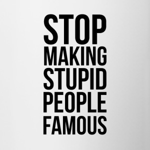 Stop Making Stupid People Famous - Contrasting Mug