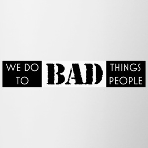 we do bad things to bad people - Contrasting Mug