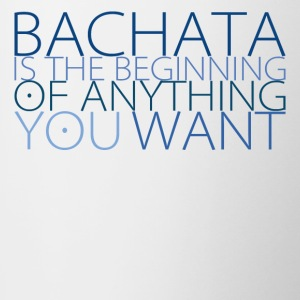 Bachata is the Beginning of Anything you want - Tasse zweifarbig