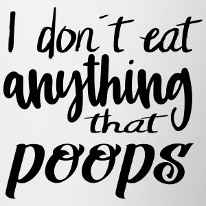 I do not eat anything that poops - Contrasting Mug