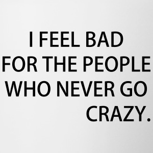 I FEEL BAD FOR THE PEOPLE WHO NEVER GO CRAZY - Tasse zweifarbig
