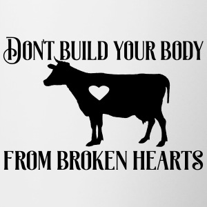 Don´t build your body from broken hearts. - Tasse zweifarbig