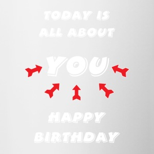 Today is all about YOU ... Happy Birthday. - Contrasting Mug