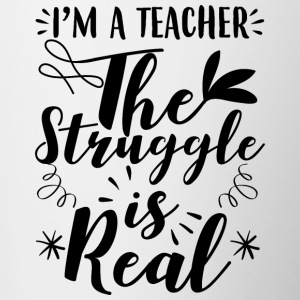 I´m a teacher - The struggle is real - Tasse zweifarbig