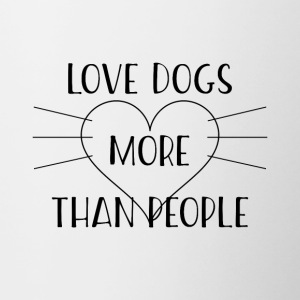 love dogs more than people - Tasse zweifarbig