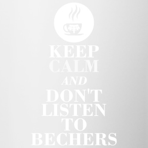 Keep Calm and don't listen to Bechers - Tasse zweifarbig