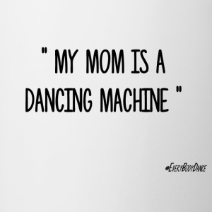 MY MOM IS A DANCING MACHINE - Tasse bicolore