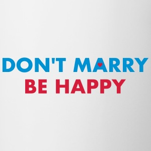 dont marry be happy - Tasse zweifarbig