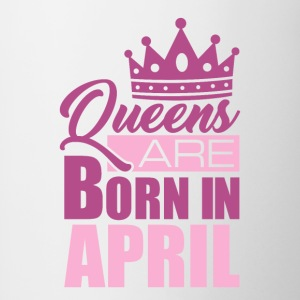 Queens are born in APRIL! - Tasse zweifarbig