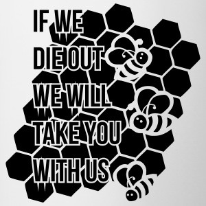 If we die out we will take you with us - Tasse zweifarbig