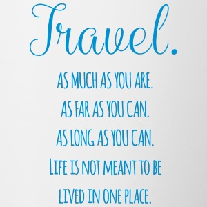 Travel. As much as you are. As Far as you can. - Contrasting Mug
