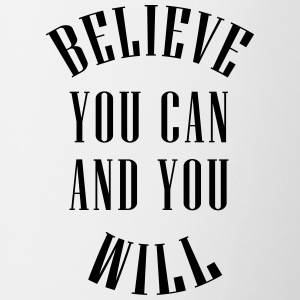 Believe You Can And You Will - Vektor - Tasse zweifarbig