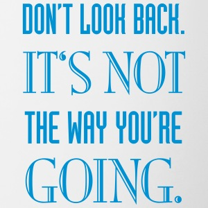 Don't look back. It's not the way you're going - Tasse zweifarbig