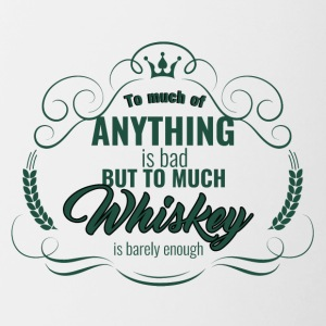 Whiskey - To much of Anything is bad... - Tasse zweifarbig