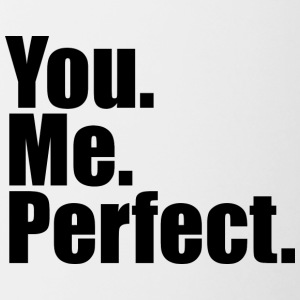 You. Me. Perfect. - Tasse zweifarbig