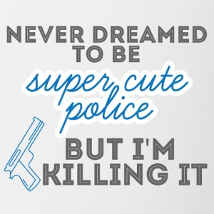 Polizei: Never Dreamed To Be Super Cute Police, - Tasse zweifarbig