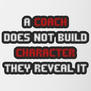 Coach / Trainer: A Coach Does Not Build Character - Tasse zweifarbig