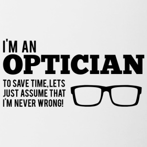 Optiker: I´m An Optician. To Save Time, Let´s Just - Tasse zweifarbig