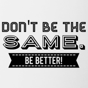 Do not be the Same. Be Better! - Contrasting Mug