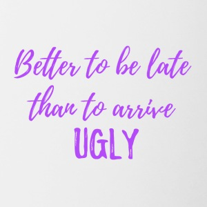 Better to be late than to arrive ugly! - Contrasting Mug