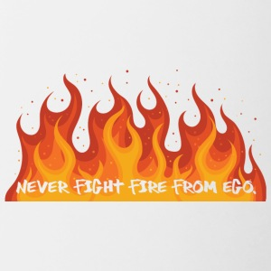 Fire Department: Never fight fire from ego. - Contrasting Mug