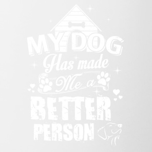 my dog has made a better person - Tasse zweifarbig