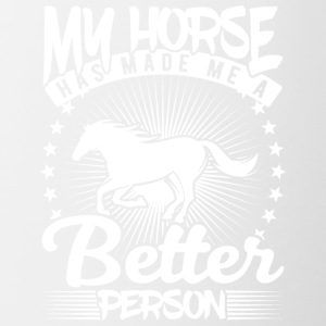 my horse has made me a better person - Tasse zweifarbig