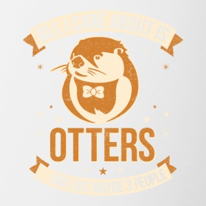 All I Care About Is Otters And Like Maybe 3 People - Tasse zweifarbig