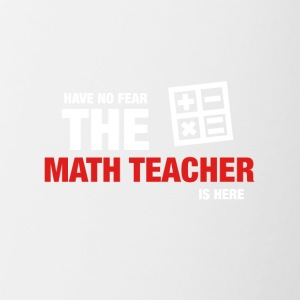 Have No Fear The Math Teacher Is Here - Contrasting Mug