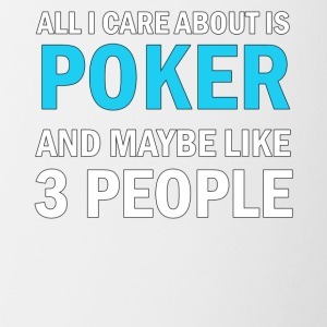 All I Care About Is Poker and Maybe Like 3 People - Contrasting Mug