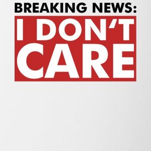 I DON'T CARE - Breaking News - Shirt - Fun - Tasse zweifarbig