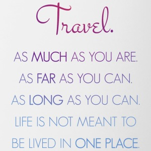 Travel. As much as you are. As Far as you can. - Tasse zweifarbig