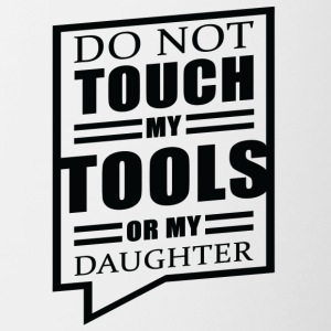 Vater / Mutter / Tocher: Do Not Touch My Tools - Tasse zweifarbig