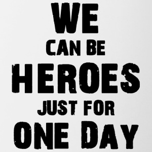 We can be heroes just for one day - Tasse zweifarbig