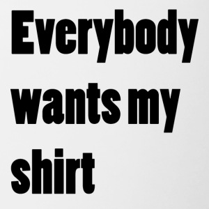Everybody wants my shirt - Tasse zweifarbig