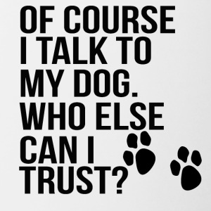 of couse i talk to my dog - Tasse zweifarbig