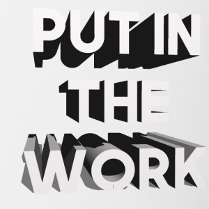 put in the work - Tasse zweifarbig