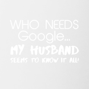 My husband knows everything! - Contrasting Mug