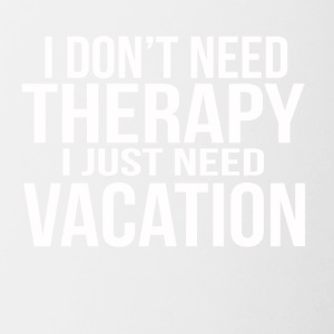 i dont need a therapy i just need my vacation - Tasse zweifarbig