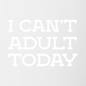 I can not be adult funny sayings - Contrasting Mug