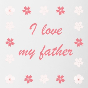 I love my father - Tasse zweifarbig