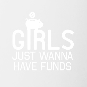 Those girls just wanna have some funds - Contrasting Mug