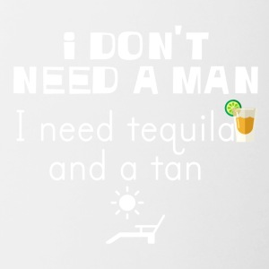 I don't need a man I need tequila and a tan - Tasse zweifarbig